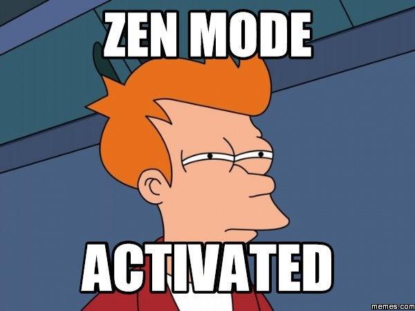 Zen mode activated