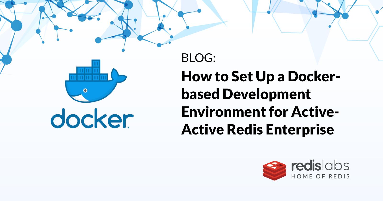 Docker-based Dev Environment for Active-Active Redis Enterprise