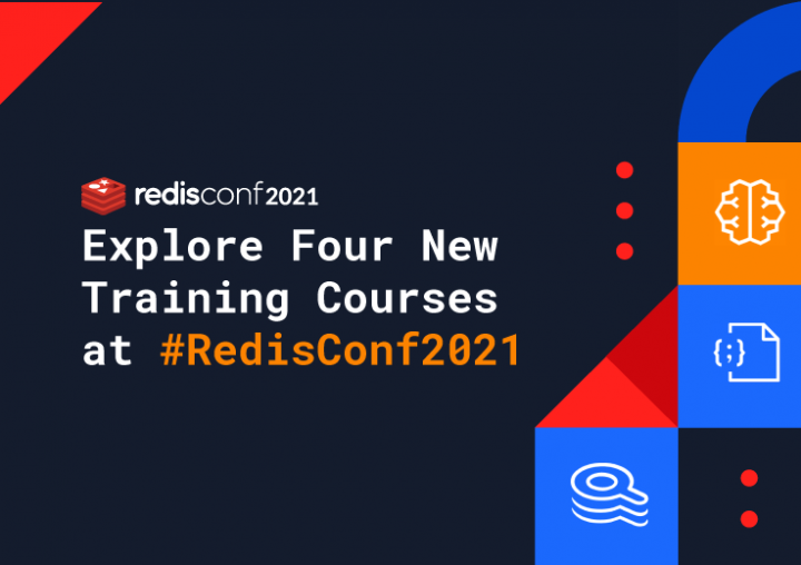 Build Your Redis Expertise at RedisConf 2021 with Four New Training Courses